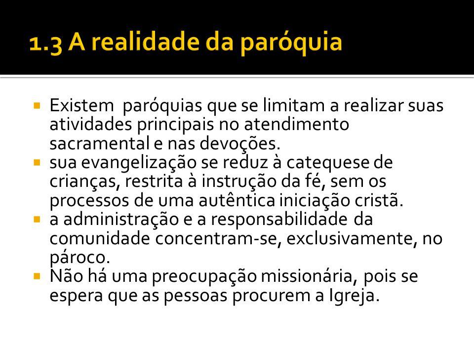  Existem paróquias que se limitam a realizar suas atividades principais no atendimento sacramental e nas devoções.  sua evangelização se reduz à cat