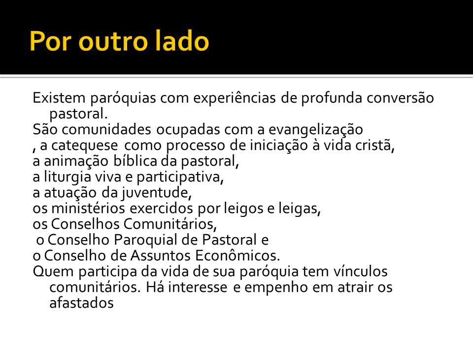 Existem paróquias com experiências de profunda conversão pastoral. São comunidades ocupadas com a evangelização, a catequese como processo de iniciaçã