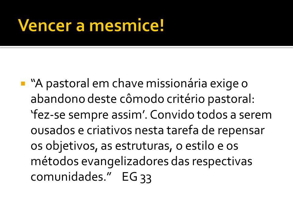 """ """"A pastoral em chave missionária exige o abandono deste cômodo critério pastoral: 'fez-se sempre assim'. Convido todos a serem ousados e criativos n"""