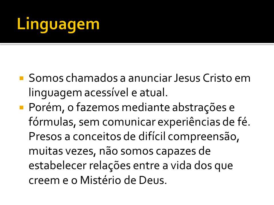  Somos chamados a anunciar Jesus Cristo em linguagem acessível e atual.  Porém, o fazemos mediante abstrações e fórmulas, sem comunicar experiências