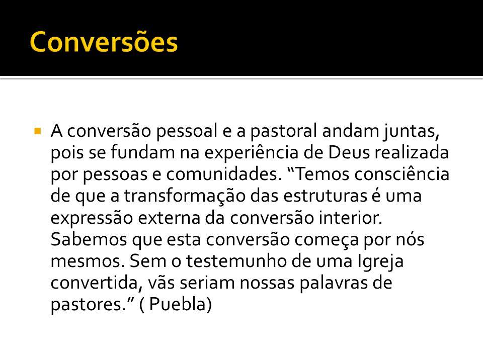 """ A conversão pessoal e a pastoral andam juntas, pois se fundam na experiência de Deus realizada por pessoas e comunidades. """"Temos consciência de que"""