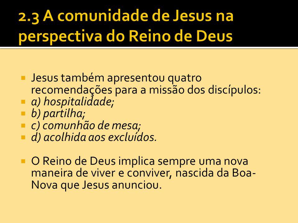  Jesus também apresentou quatro recomendações para a missão dos discípulos:  a) hospitalidade;  b) partilha;  c) comunhão de mesa;  d) acolhida a