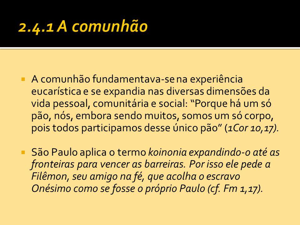 """ A comunhão fundamentava-se na experiência eucarística e se expandia nas diversas dimensões da vida pessoal, comunitária e social: """"Porque há um só p"""