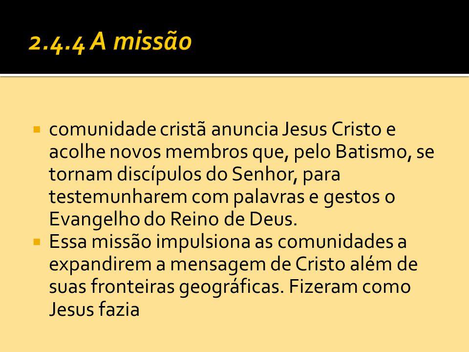  comunidade cristã anuncia Jesus Cristo e acolhe novos membros que, pelo Batismo, se tornam discípulos do Senhor, para testemunharem com palavras e g