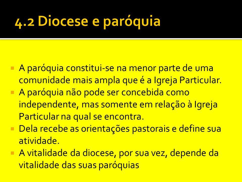  A paróquia constitui-se na menor parte de uma comunidade mais ampla que é a Igreja Particular.  A paróquia não pode ser concebida como independente