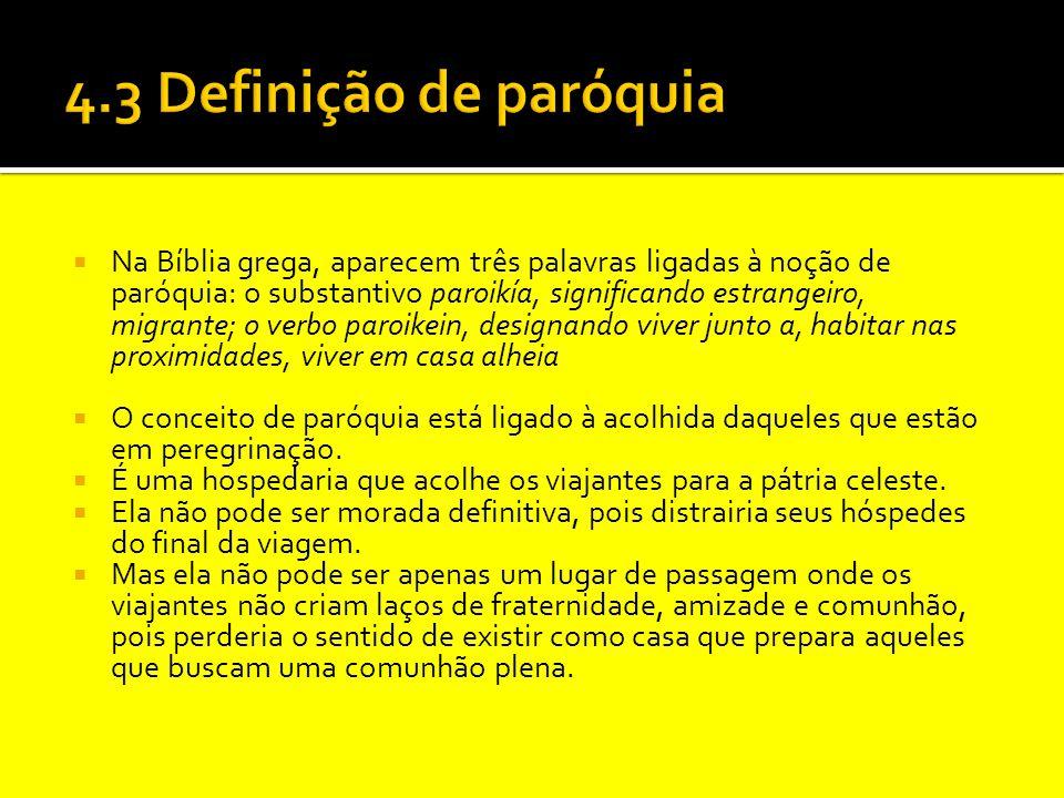  Na Bíblia grega, aparecem três palavras ligadas à noção de paróquia: o substantivo paroikía, significando estrangeiro, migrante; o verbo paroikein,