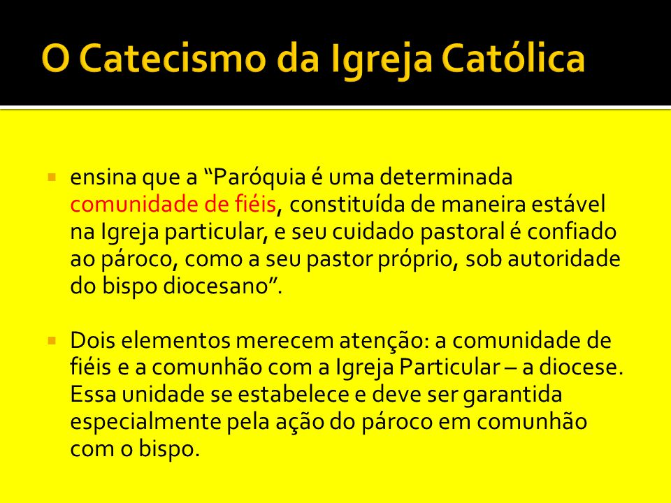 """ ensina que a """"Paróquia é uma determinada comunidade de fiéis, constituída de maneira estável na Igreja particular, e seu cuidado pastoral é confiado"""