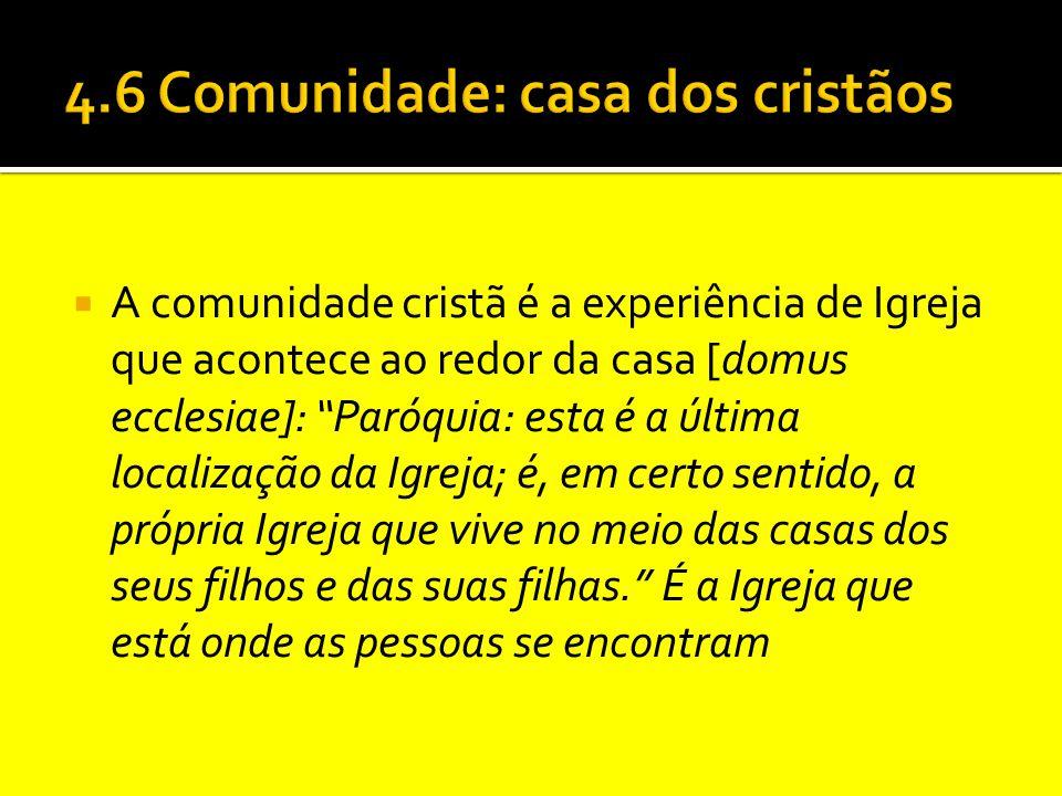 """ A comunidade cristã é a experiência de Igreja que acontece ao redor da casa [domus ecclesiae]: """"Paróquia: esta é a última localização da Igreja; é,"""