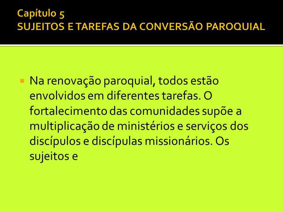  Na renovação paroquial, todos estão envolvidos em diferentes tarefas. O fortalecimento das comunidades supõe a multiplicação de ministérios e serviç