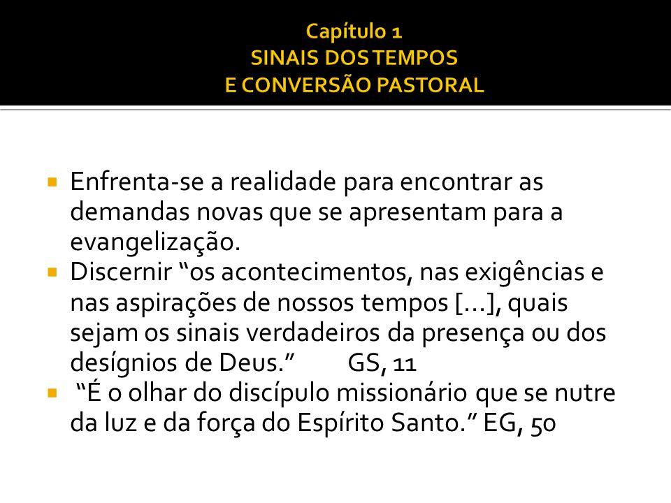 """ Enfrenta-se a realidade para encontrar as demandas novas que se apresentam para a evangelização.  Discernir """"os acontecimentos, nas exigências e na"""