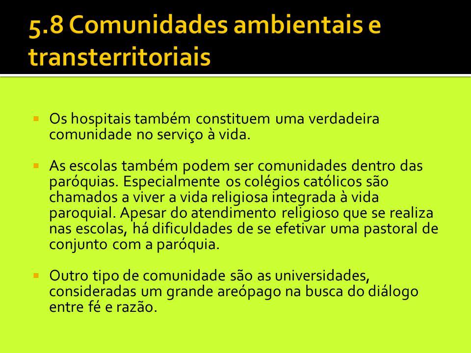  Os hospitais também constituem uma verdadeira comunidade no serviço à vida.  As escolas também podem ser comunidades dentro das paróquias. Especial