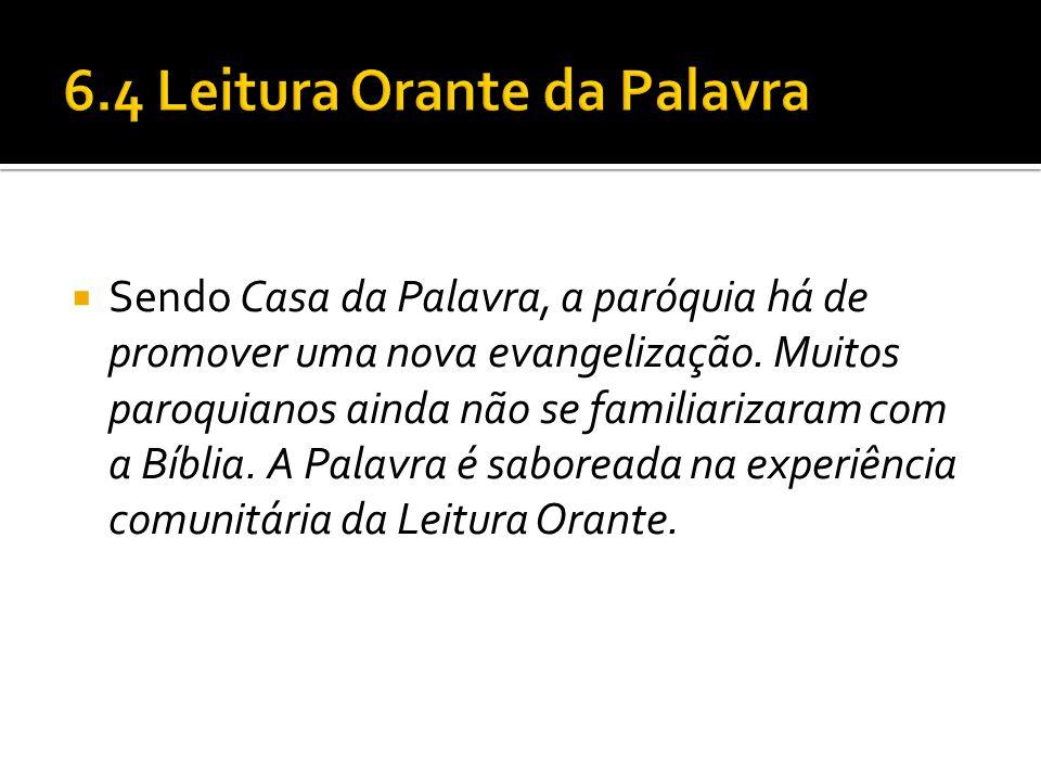  Sendo Casa da Palavra, a paróquia há de promover uma nova evangelização. Muitos paroquianos ainda não se familiarizaram com a Bíblia. A Palavra é sa