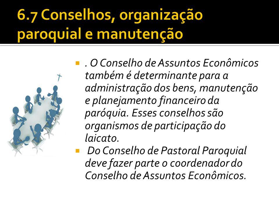 . O Conselho de Assuntos Econômicos também é determinante para a administração dos bens, manutenção e planejamento financeiro da paróquia. Esses cons