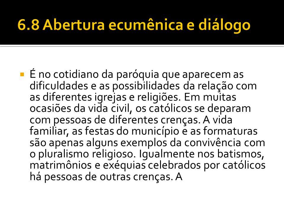  É no cotidiano da paróquia que aparecem as dificuldades e as possibilidades da relação com as diferentes igrejas e religiões. Em muitas ocasiões da