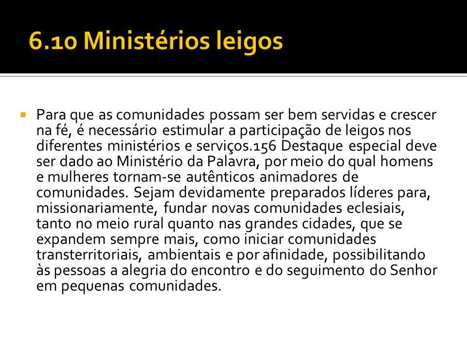  Para que as comunidades possam ser bem servidas e crescer na fé, é necessário estimular a participação de leigos nos diferentes ministérios e serviç