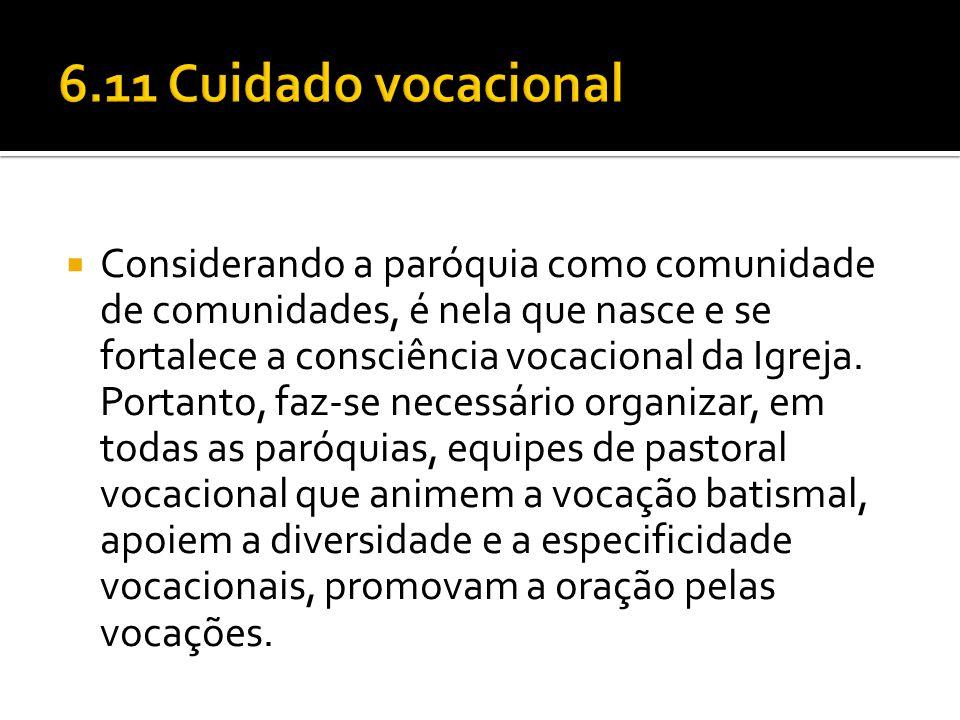  Considerando a paróquia como comunidade de comunidades, é nela que nasce e se fortalece a consciência vocacional da Igreja. Portanto, faz-se necessá