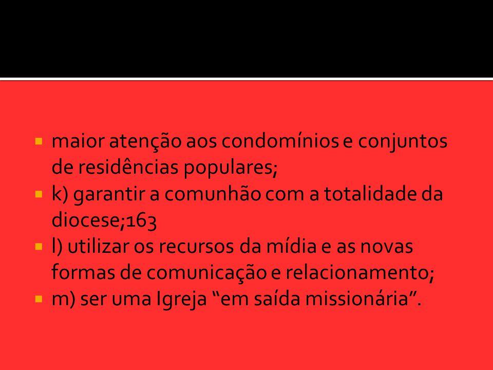  maior atenção aos condomínios e conjuntos de residências populares;  k) garantir a comunhão com a totalidade da diocese;163  l) utilizar os recurs