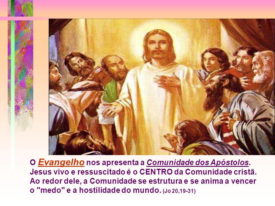 O Evangelho nos apresenta a Comunidade dos Apóstolos.