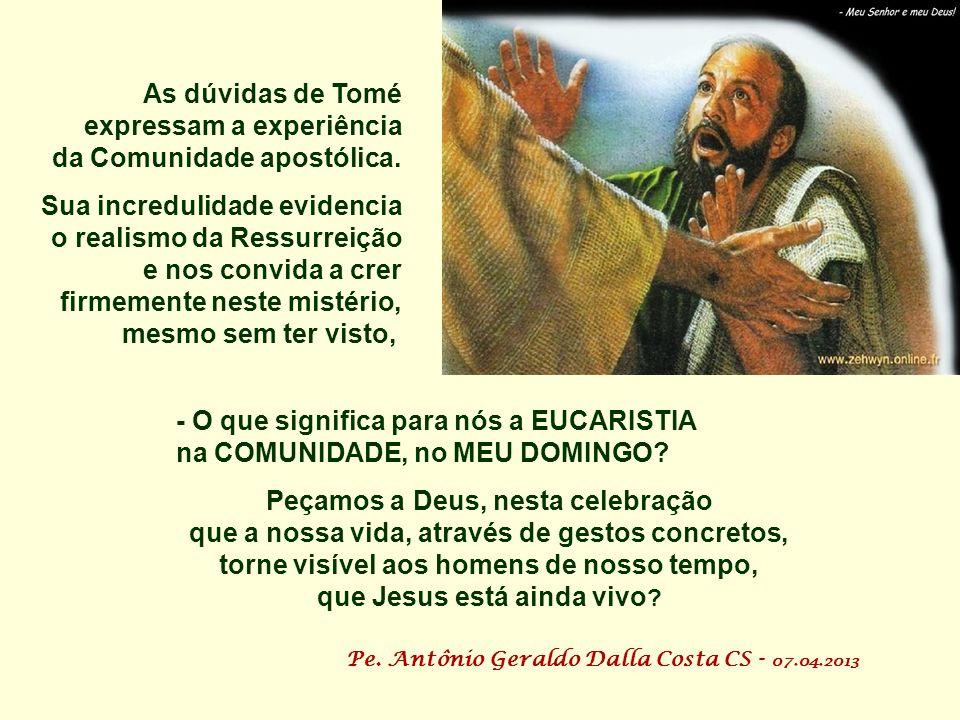 + O Episódio de Tomé é uma CATEQUESE SOBRE A FÉ: Inicialmente exige provas, só acredita vendo... Não valoriza o testemunho da Comunidade. Não percebe