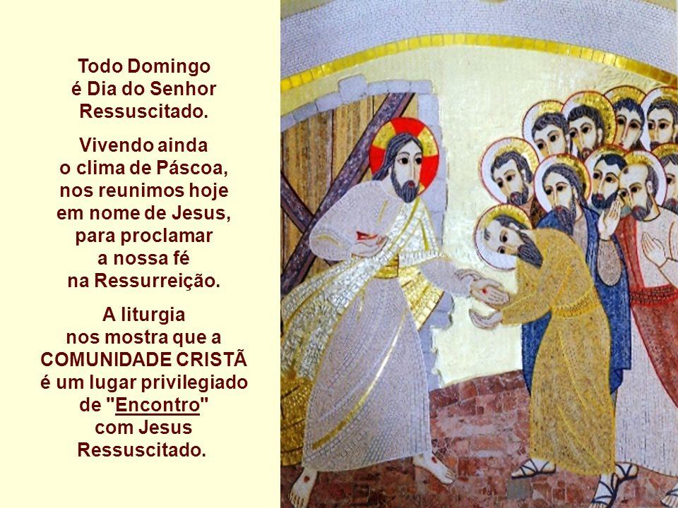 Todo Domingo é Dia do Senhor Ressuscitado.