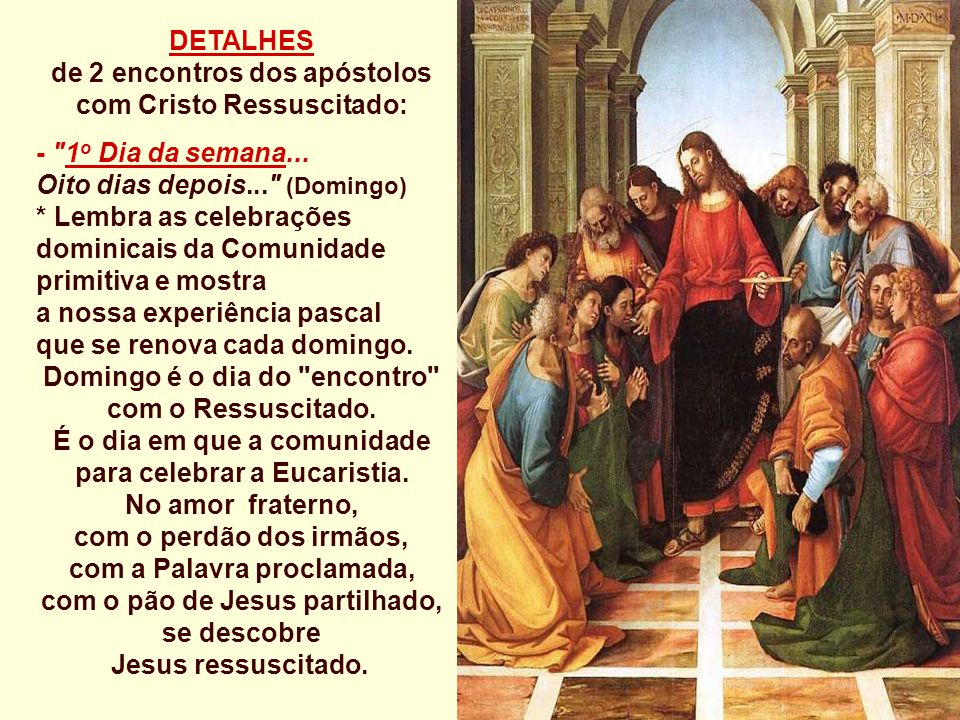 + No Evangelho, o CRISTO vivo e ressuscitado é o Centro da Comunidade cristã. (Jo 20,19-31) A Comunidade insegura e frágil, dominada pelo medo, se est