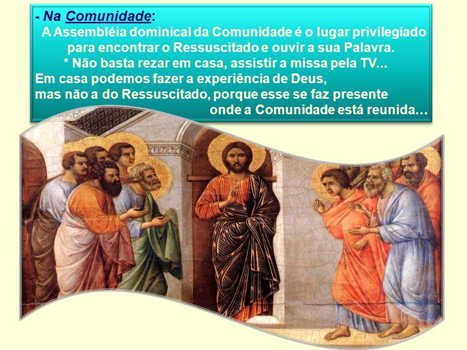 DETALHES de 2 encontros dos apóstolos com Cristo Ressuscitado: -