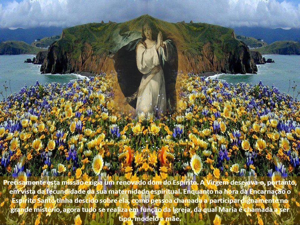 Durante aquela oração no Cenáculo, em atitude de comunhão profunda com os Apóstolos, com algumas mulheres e com os Apóstolos de Jesus, a Mãe do Senhor invoca o dom do Espírito para si mesma e para a Comunidade.