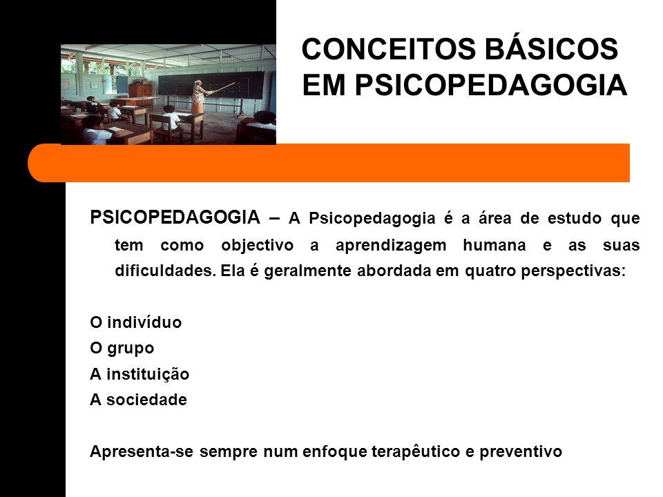 PSICOPEDAGOGIA – A Psicopedagogia pauta-se pela utilização de estratégias que devem ter em conta a individualidade de cada um.
