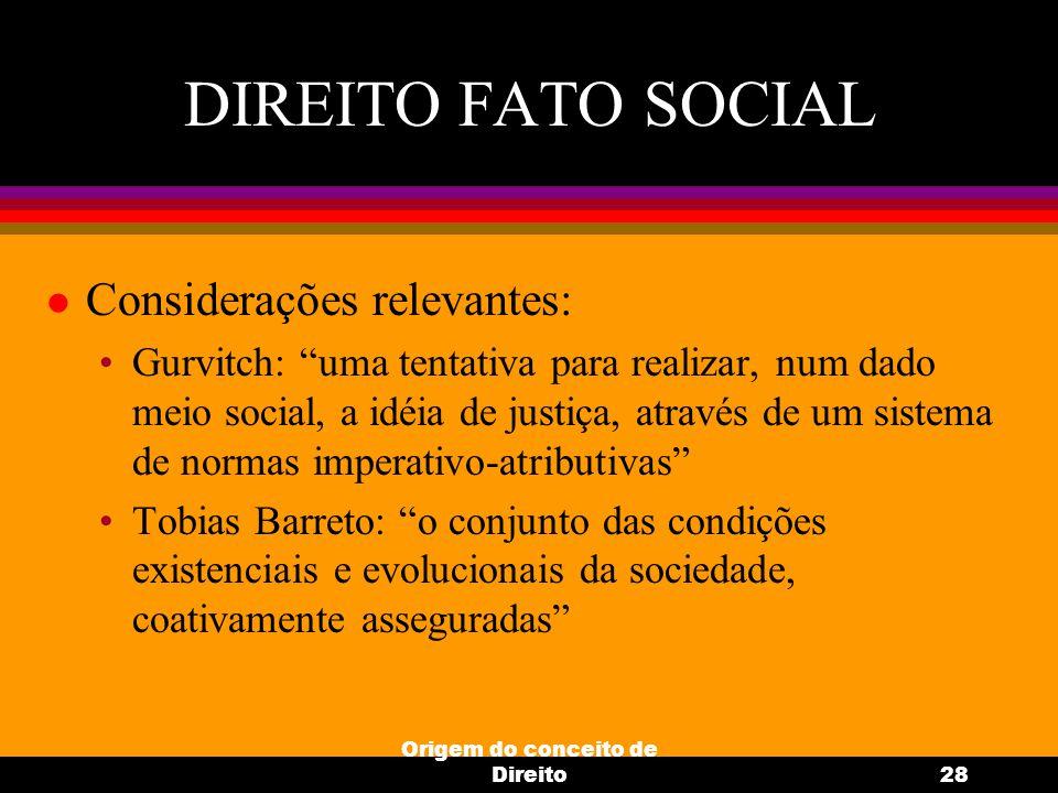 """Origem do conceito de Direito28 DIREITO FATO SOCIAL l Considerações relevantes: Gurvitch: """"uma tentativa para realizar, num dado meio social, a idéia"""