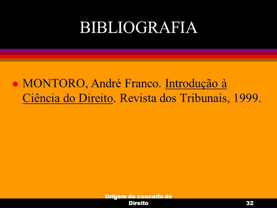 Origem do conceito de Direito32 BIBLIOGRAFIA l MONTORO, André Franco. Introdução à Ciência do Direito. Revista dos Tribunais, 1999.