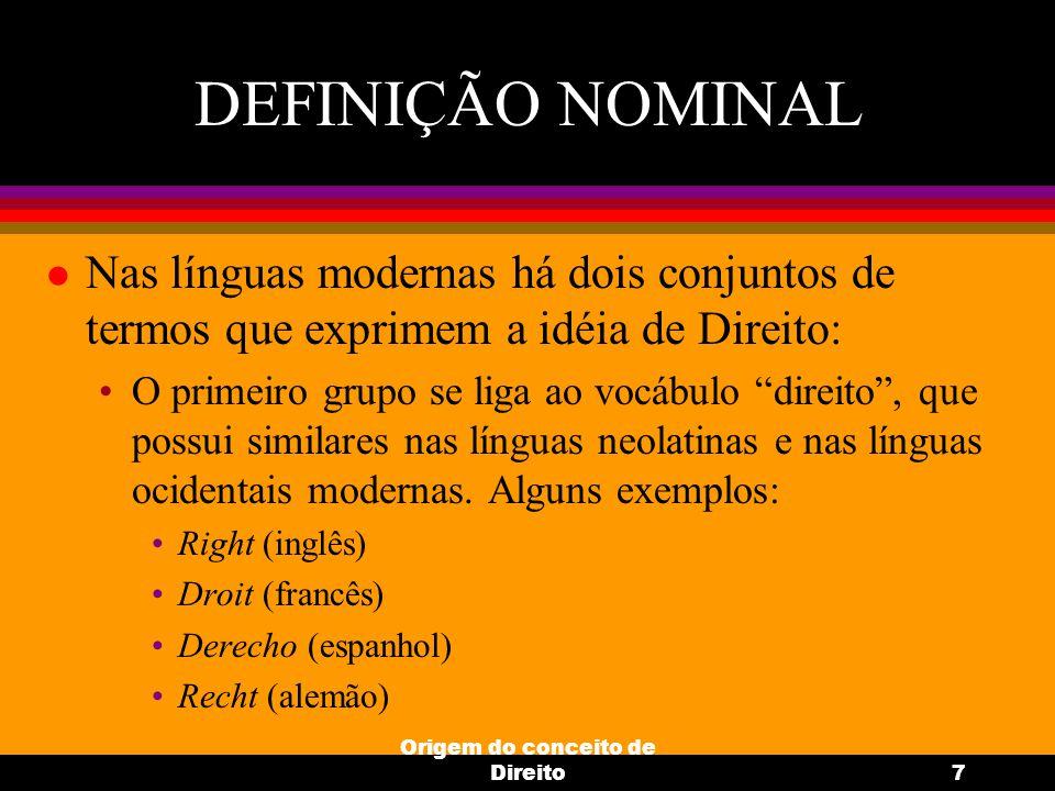 Origem do conceito de Direito7 DEFINIÇÃO NOMINAL l Nas línguas modernas há dois conjuntos de termos que exprimem a idéia de Direito: O primeiro grupo