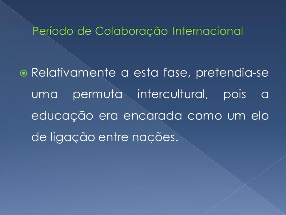  Relativamente a esta fase, pretendia-se uma permuta intercultural, pois a educação era encarada como um elo de ligação entre nações.