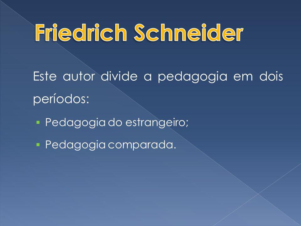 Este autor divide a pedagogia em dois períodos:  Pedagogia do estrangeiro;  Pedagogia comparada.