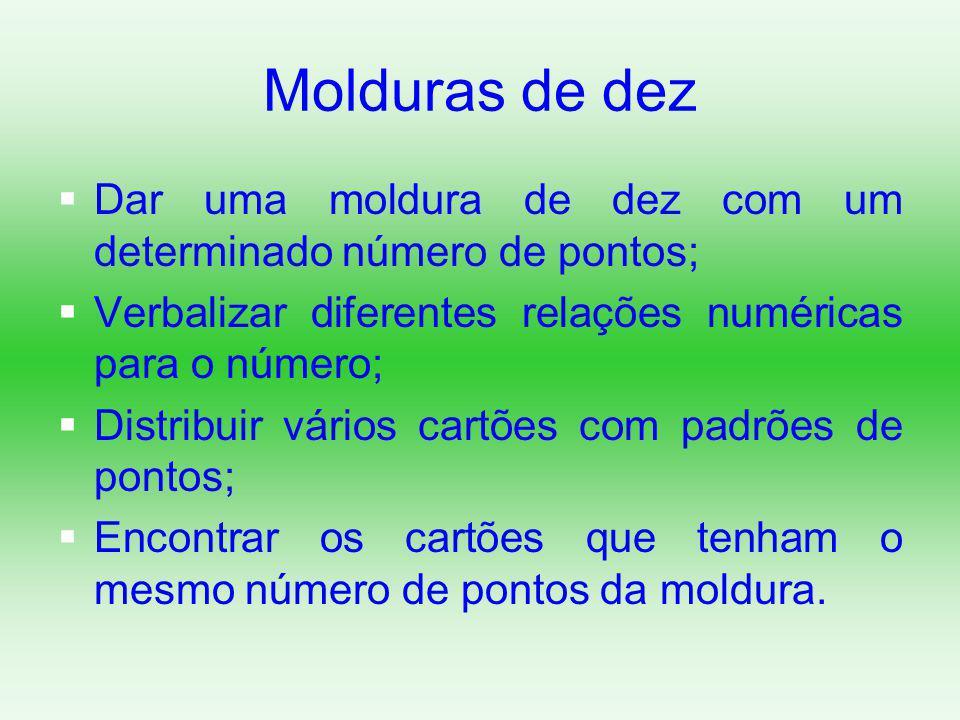 Dar uma moldura de dez com um determinado número de pontos;  Verbalizar diferentes relações numéricas para o número;  Distribuir vários cartões co