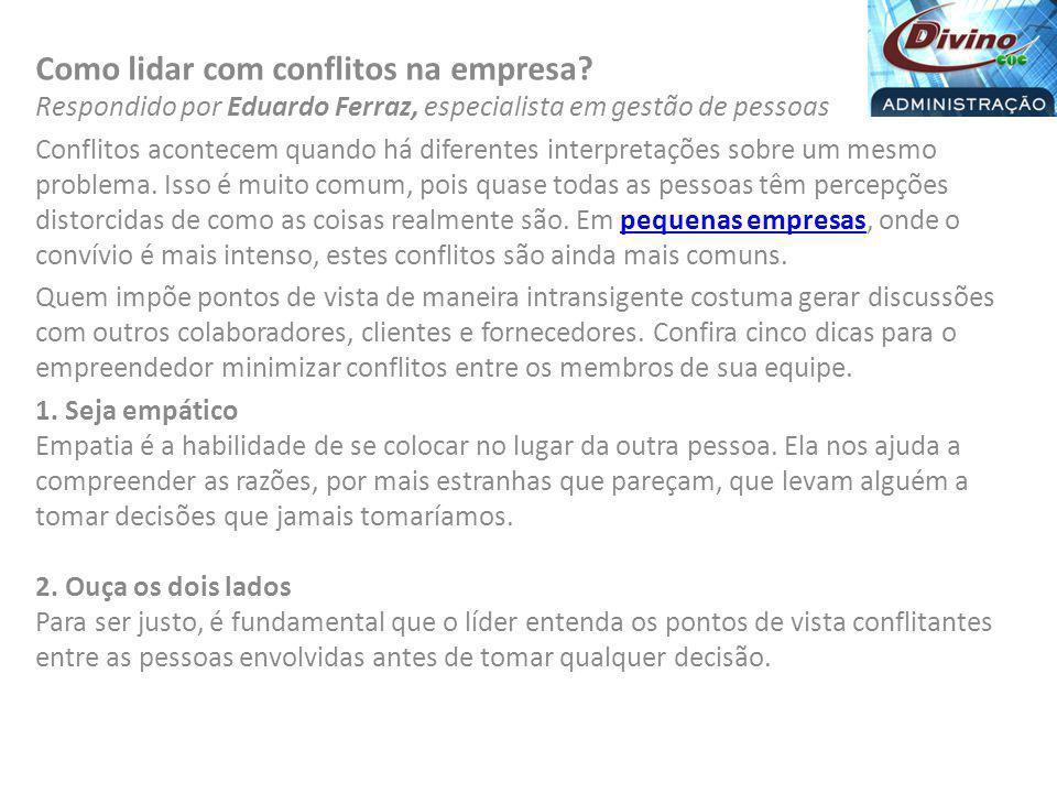 Como lidar com conflitos na empresa? Respondido por Eduardo Ferraz, especialista em gestão de pessoas Conflitos acontecem quando há diferentes interpr