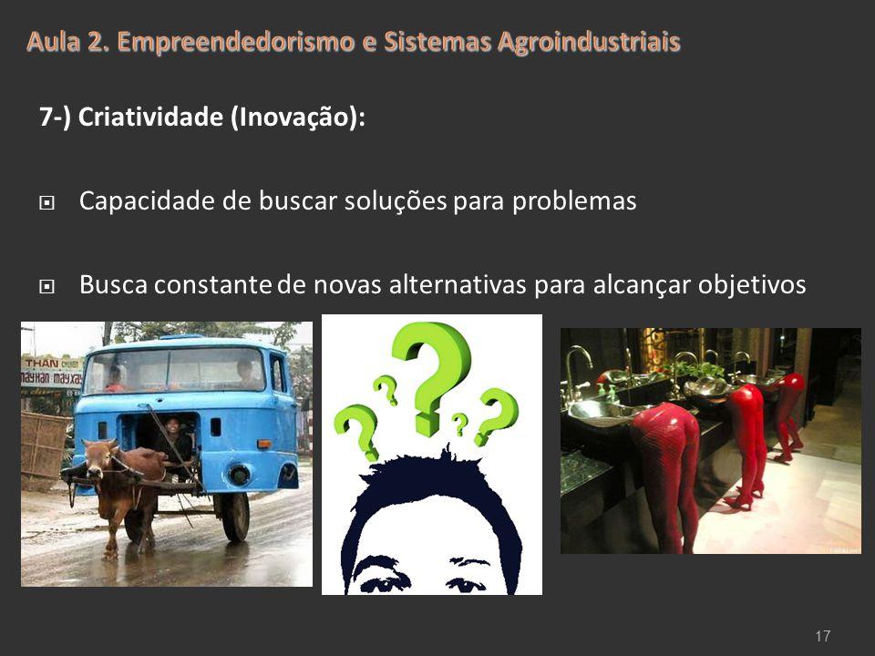 7-) Criatividade (Inovação):  Capacidade de buscar soluções para problemas  Busca constante de novas alternativas para alcançar objetivos 17