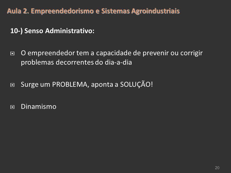 10-) Senso Administrativo:  O empreendedor tem a capacidade de prevenir ou corrigir problemas decorrentes do dia-a-dia  Surge um PROBLEMA, aponta a