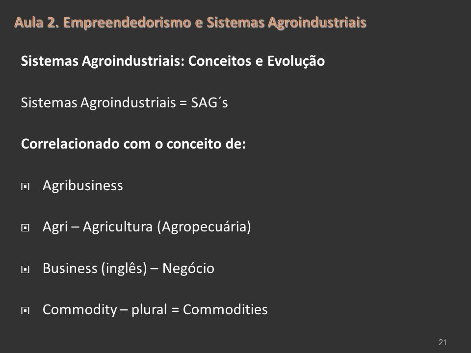 Sistemas Agroindustriais: Conceitos e Evolução Sistemas Agroindustriais = SAG´s Correlacionado com o conceito de:  Agribusiness  Agri – Agricultura