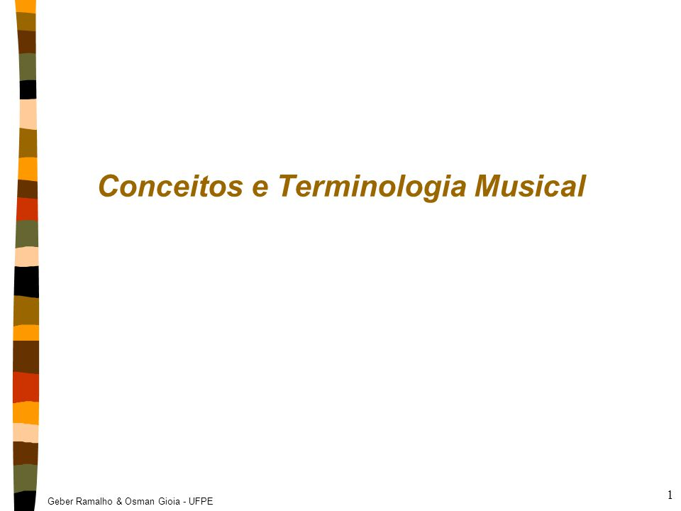 Geber Ramalho & Osman Gioia - UFPE 12 Convenções de Notação  Sistema Latino Do (Ut), Re, Mi, Fá, Sol, Lá, Si  Sistema Anglo-saxônico A, B, C, D, E, F, G (= lá, si, do, re, mi, fá, sol)  Lá central = 440 Hz e Do central = 261,63 Hz  Identificação das oitavas Identificação das oitavas
