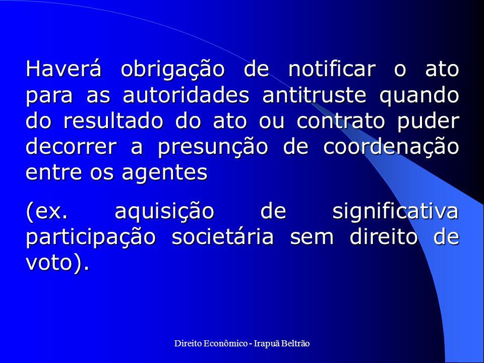 Direito Econômico - Irapuã Beltrão Haverá obrigação de notificar o ato para as autoridades antitruste quando do resultado do ato ou contrato puder dec