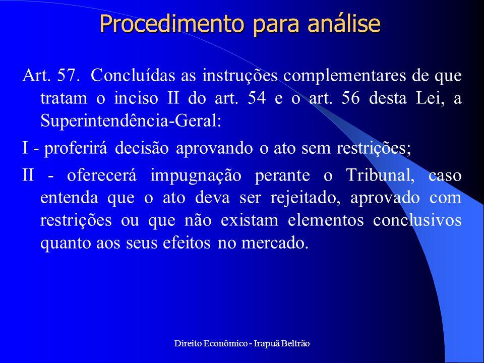Direito Econômico - Irapuã Beltrão Procedimento para análise Art. 57. Concluídas as instruções complementares de que tratam o inciso II do art. 54 e o