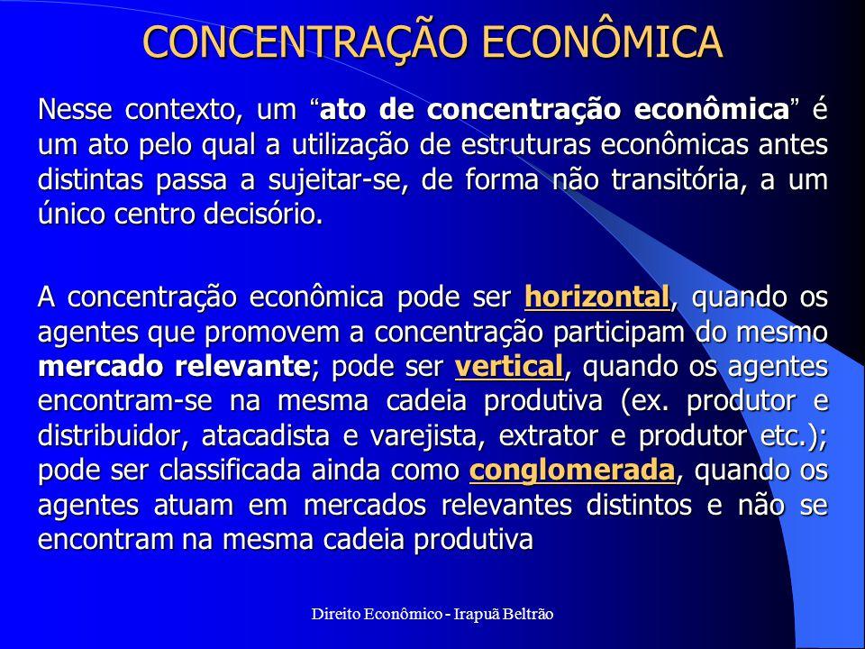 """Direito Econômico - Irapuã Beltrão CONCENTRAÇÃO ECONÔMICA Nesse contexto, um """"ato de concentração econômica"""" é um ato pelo qual a utilização de estrut"""