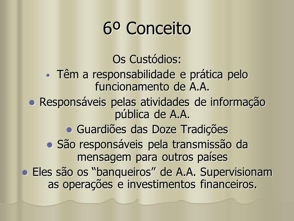 6º Conceito Os Custódios: Têm a responsabilidade e prática pelo funcionamento de A.A. Têm a responsabilidade e prática pelo funcionamento de A.A. Resp