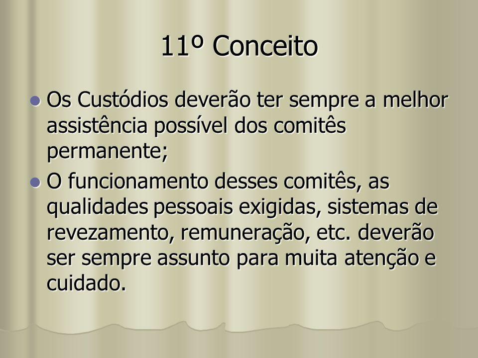 11º Conceito Os Custódios deverão ter sempre a melhor assistência possível dos comitês permanente; Os Custódios deverão ter sempre a melhor assistênci