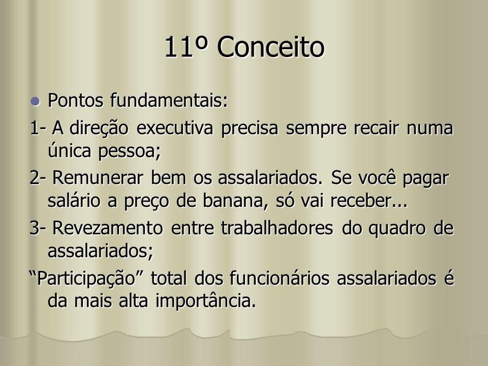 11º Conceito Pontos fundamentais: Pontos fundamentais: 1- A direção executiva precisa sempre recair numa única pessoa; 2- Remunerar bem os assalariado