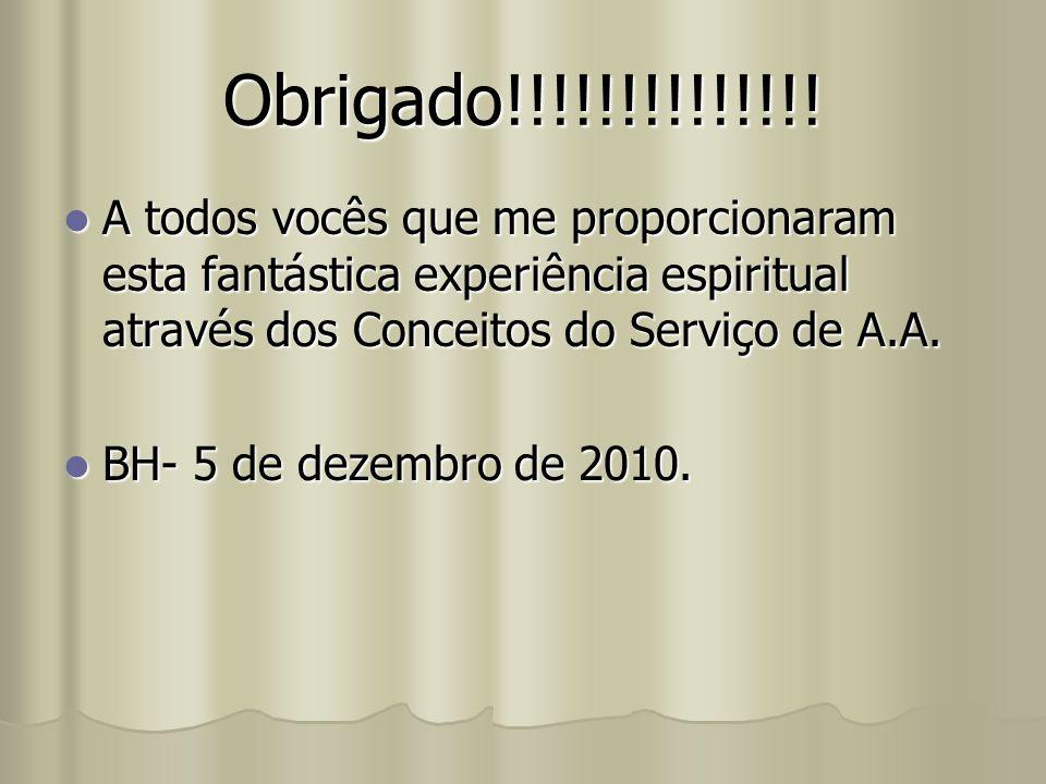 Obrigado!!!!!!!!!!!!!! A todos vocês que me proporcionaram esta fantástica experiência espiritual através dos Conceitos do Serviço de A.A. A todos voc