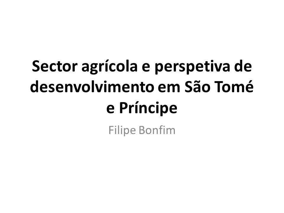 Sector agrícola e perspetiva de desenvolvimento em São Tomé e Príncipe Filipe Bonfim