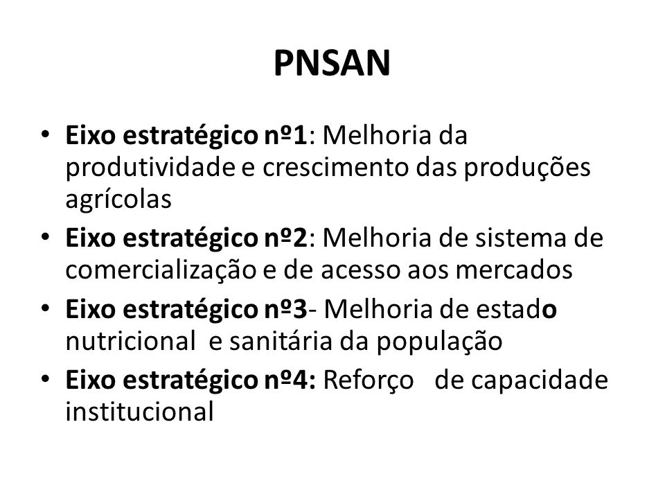 PNSAN Eixo estratégico nº1: Melhoria da produtividade e crescimento das produções agrícolas Eixo estratégico nº2: Melhoria de sistema de comercializaç