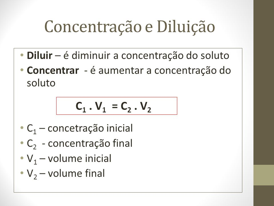 Concentração e Diluição Diluir – é diminuir a concentração do soluto Concentrar - é aumentar a concentração do soluto C 1 – concetração inicial C 2 -