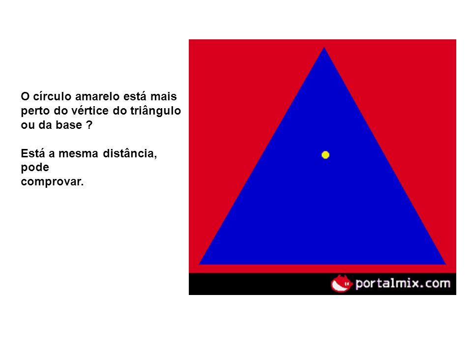 O círculo amarelo está mais perto do vértice do triângulo ou da base ? Está a mesma distância, pode comprovar.